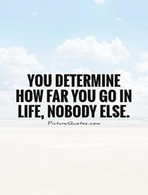 you-determine-how-far-you-go-in-life-nobody-else-quote-1